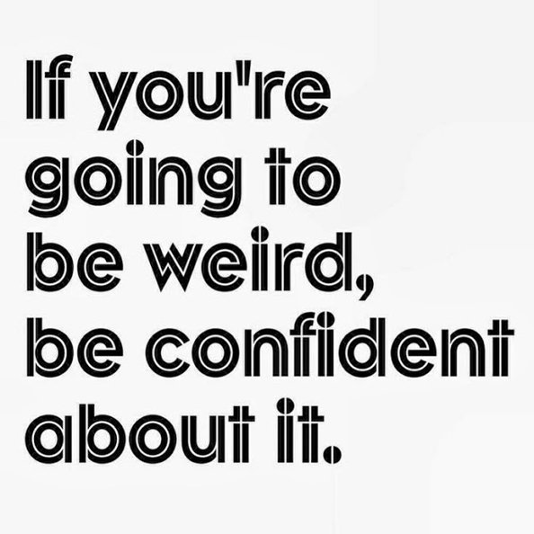 If you're going to be weird be confident about it_mini