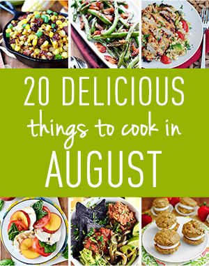 20 Delicious Things to Cook in August