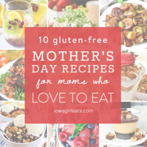 10 Gluten-Free Mother's Day Recipes for Moms Who Love to Eat