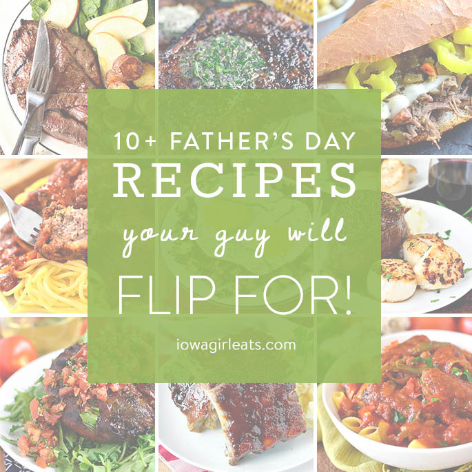 10 Father's Day Recipes Your Guy Will Flip For   iowagirleats.com