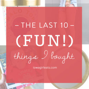 The Last 10 (Fun!) Things I Bought