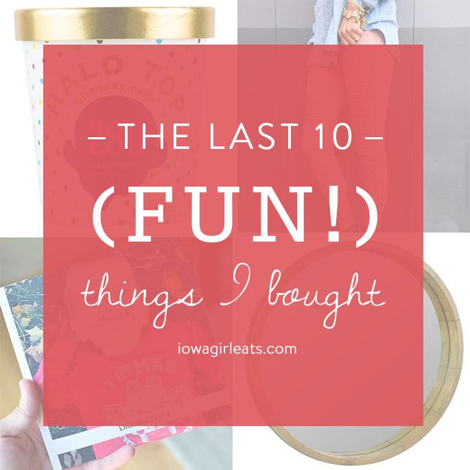 The Last 10 Fun Things I Bought   iowagirleats.com