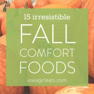 15 Irresistible Fall Comfort Foods
