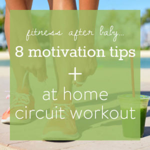 Fitness After Baby: 8 Ways to Get Motivated + At Home Circuit Workout