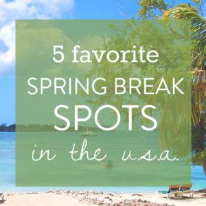 5 Favorite Spring Break Spots in the US