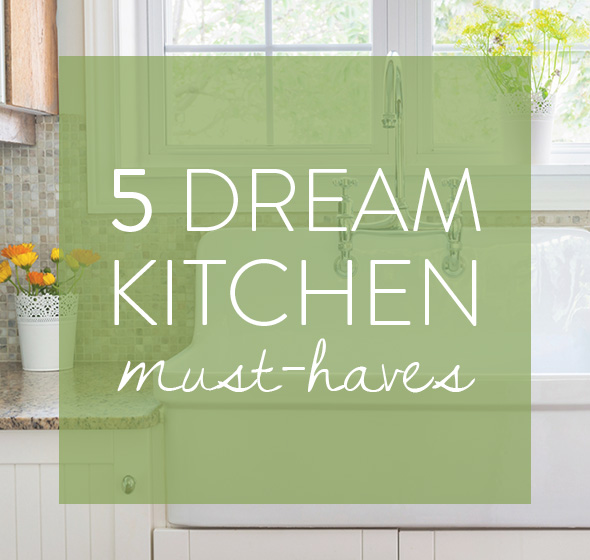 5 Dream Kitchen Must Haves - Iowa Girl Eats