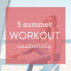 5 Summer Workout Essentials