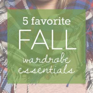 5 Favorite Fall Wardrobe Essentials