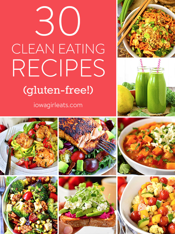 30 clean eating recipes to fuel your body from the inside out! These gluten-free, healthy, fresh and colorful clean eating recipes are totally craveable. | iowagirleats.com