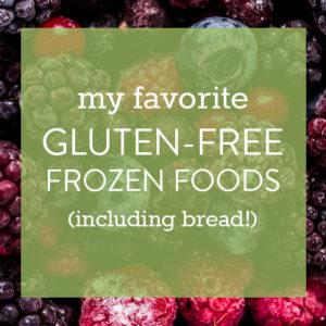 My Favorite Gluten-Free Frozen Foods (Including GF Bread)