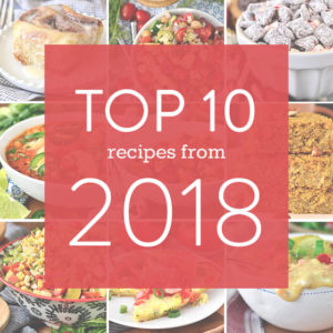 Top 10 Recipes from 2018 (Plus 5 of My Faves)