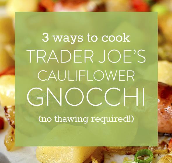 3 Ways to Cook Trader Joe's Frozen Cauliflower Gnocchi