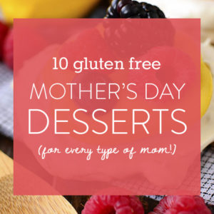 10 Gluten Free Mother's Day Desserts For Every Type of Mom