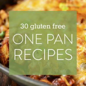30 One Pan Recipes (Gluten Free)