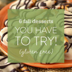 6 Fall Desserts You Have To Try (That are Gluten Free, Too!)