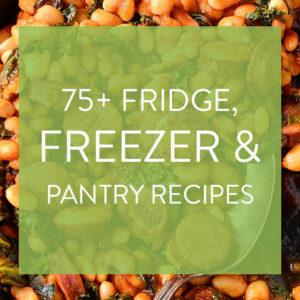 75+ Recipes Using Fridge, Freezer and Pantry Staples