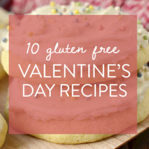 Be Mine! 10 Gluten Free Valentine's Day Recipes You'll Love